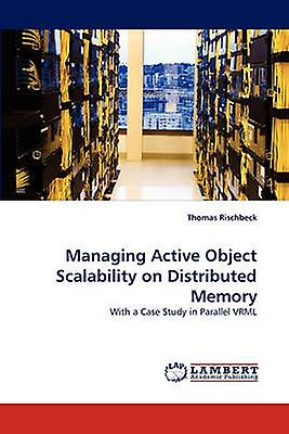 Managing Active Object Scalability on Distributed Memory by Rischbeck & Thomas