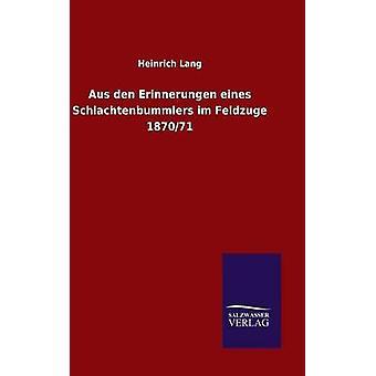 Aus den Erinnerungen eines Schlachtenbummlers im Feldzuge 187071 by Lang & Heinrich