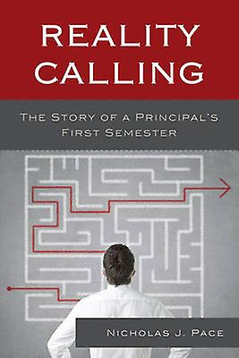 Reality Calling - The Story of a Principal&s First Semester by Nichola