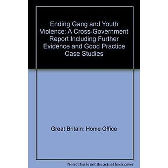 Ending Gang and Youth Violence - A Cross-Government Report Including F