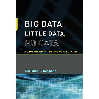 Big Data - Little Data - No Data - Scholarship in the Networked World