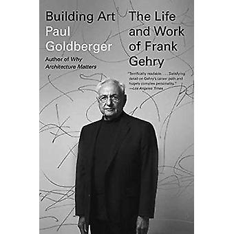 Building Art - The Life and Work of Frank Gehry by Author Paul Goldber