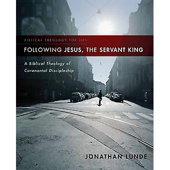 Following Jesus - the Servant King - A Biblical Theology of Covenantal