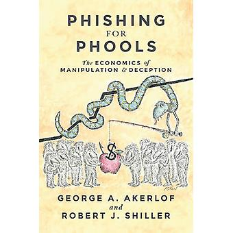 Phishing for Phools - The Economics of Manipulation and Deception by G