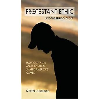 The Protestant Ethic and the Spirit of Sport - How Calvinism and Capit