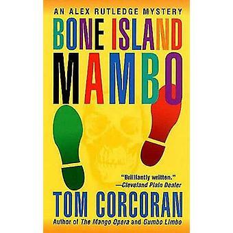 Bone Island Mambo - An Alex Rutledge Mystery by Tom Corcoran - 9781250