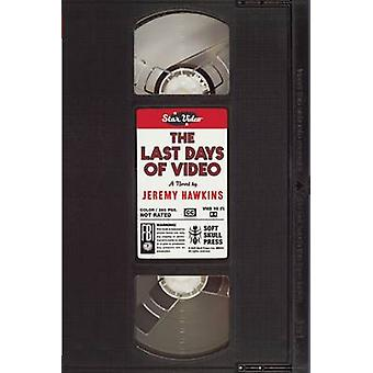The Last Days of Video - A Novel by Jeremy Hawkins - 9781619024854 Book