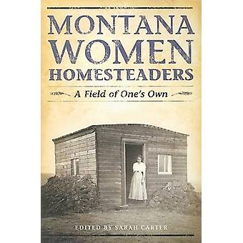 Montana Women Homesteaders - A Field of One's Own by Sarah Carter - 97