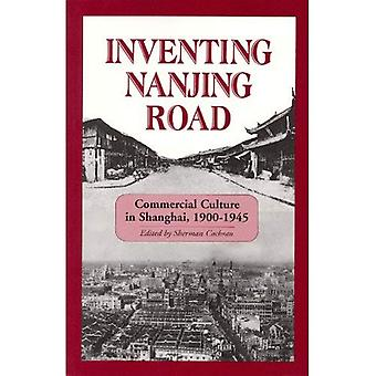 Inventing Nanjing Road: Commercial Culture in Shanghai, 1900-1945 (Ceas) (Cornell East Asia Series)