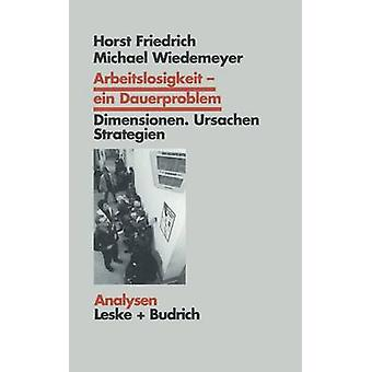 Arbeitslosigkeit  ein Dauerproblem  Dimensionen Ursachen Strategien. Ein Problemorientierter Lehrtext by Friedrich & Horst
