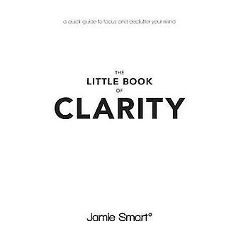 Pequeno livro de clareza A guia rápido para se concentrar e Declutter sua mente por Smart & Jamie