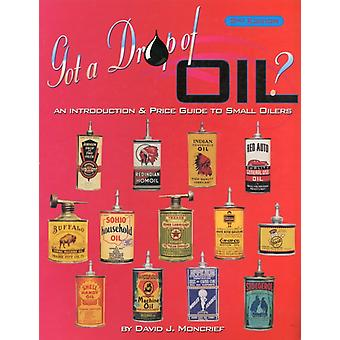 Got a Drop of Oil: An Introduction & Price Guide to Small Oilers 2nd Edition (Paperback) by Moncrief David J.