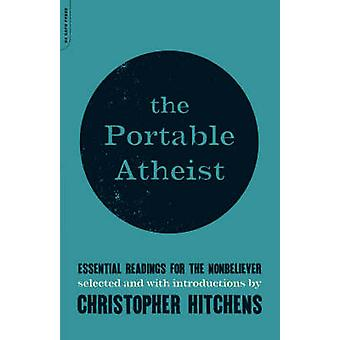 Portable Atheist - Essential Readings for the Nonbeliever by Christoph