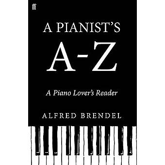 A Pianist's A-Z - A Piano Lover's Reader by Alfred Brendel - 978057130