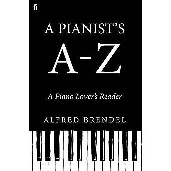 En Pianist's A-Z - en Piano älskares läsare av Alfred Brendel - 978057130
