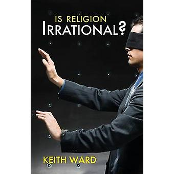 Is Religion Irrational? by Keith Ward - 9780745955407 Book