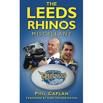 The Leeds Rhinos Miscellany by Phil Caplan - 9780752452180 Book