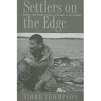 Settlers on the Edge - Identity and Modernization on Russia's Arctic F