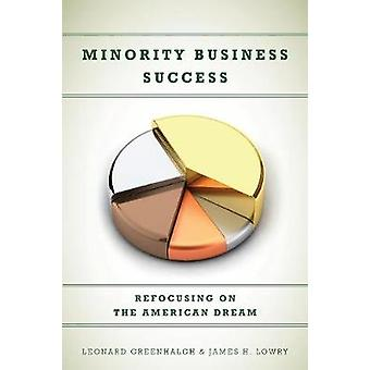Minority Business Success - Refocusing on the American Dream by Leonar
