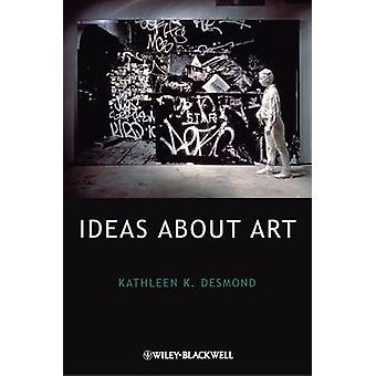 Ideas About Art by Kathleen K. Desmond - 9781405178822 Book