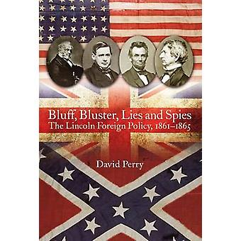 Bluff - Bluster - Lies and Spies - The Lincoln Foreign Policy - 1861-1