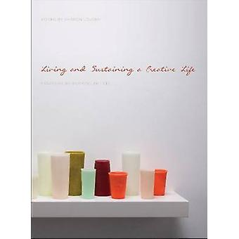 Living and Sustaining a Creative Life - Essays by 40 Working Artists b