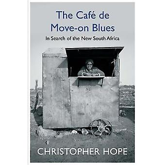 The Cafe de Move-on Blues - In Search of the New South Africa by Chris