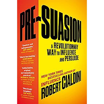 Pre-Suasion - A Revolutionary Way to Influence and Persuade by Profess