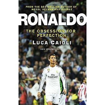 Ronaldo - The Obsession for Perfection - 2016 (Updated ed) by Luca Caio