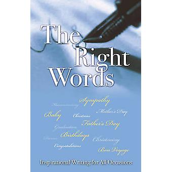 The Right Words - Inspirational Writing for All Occasions by Rose Well