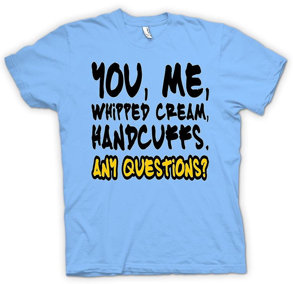 Mens T-shirt - You, me, whipped cream, handcuffs. Any questions?