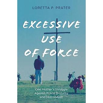 Excessive Use of Force - One Mother's Struggle Against Police Brutalit