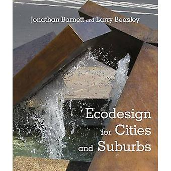 Ecodesign for Cities and Suburbs by Jonathan Barnett - Larry Beasley