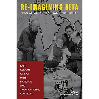 Re-Imagining Defa - East German Cinema in its National and Transnation