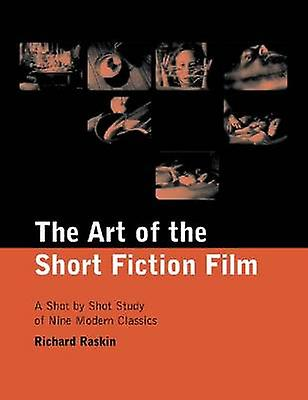 The Art of the Short Fiction Film - A Shot by Shot Analysis of Nine Mo