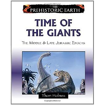 Time of the Giants: The Middle and Late Jurassic Periods (Prehistoric Earth)
