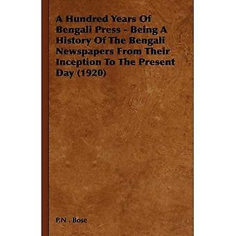 Cent ans de presse Bengali - étant une histoire des journaux Bengali de leur Ince...