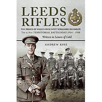 Fucili di Leeds: I di Principe di Galles propria (West Yorkshire Regiment) 7 ° e 8 ° territoriali battaglioni 1914-1918: scritto in lettere d'oro