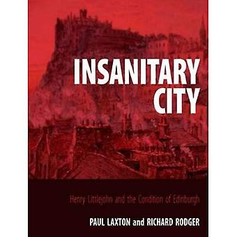 Insanitary City: Henry Littlejohn and the Condition of Edinburgh