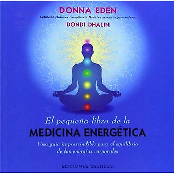 El Pequeno Libro de la Medicina Energetica = The Little Book of Energie Medicine (Coleccion Salud y Vida Natural)