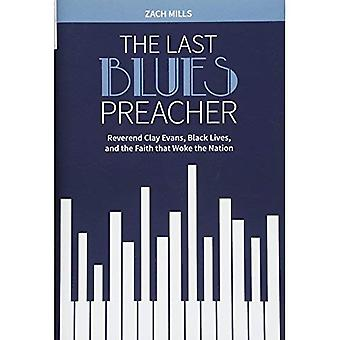 The Last Blues Preacher: Reverend Clay Evans, Black Lives, and the Faith that Woke the Nation
