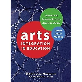 Arts Integration in Education: Teachers and Teaching Artists as Agents of Change (Theatre in Education)