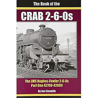 THE THE BOOK OF THE CRABS� - PART ONE: THE LMS HUGHES-FOWLER 2-6-0S - PART� ONE 42700-42809 (THE BOOK OF THE CRABS)