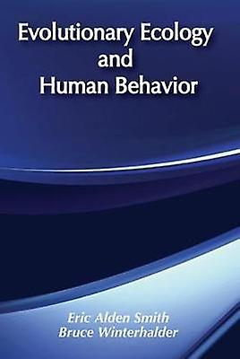 Evolutionary Ecology and Huhomme Behavior by Smith & Eric Alden