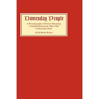 Domesday People A Prosopography of Persons Occurring in English Documents 10661166 I Domesday Book by KeatsRohan & K. S. B.