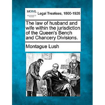 The law of husband and wife within the jurisdiction of the Queens Bench and Chancery Divisions. by Lush & Montague