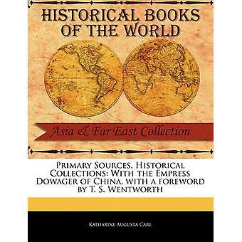 Primäre Quellen historische Sammlungen mit der Kaiserinmutter von China mit einem Vorwort von T. S. Wentworth von Carl & Katharine Augusta