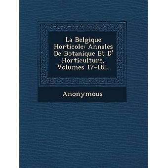 La Belgique Horticole Annales de Botanique Et D Horticulture Volumes 1718... by Anonymous