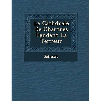 La Cath Drale de Chartres Pendant La Terreur by Sainsot