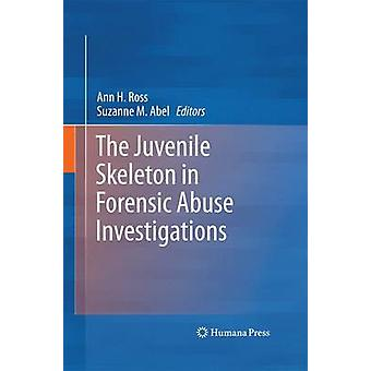 The Juvenile Skeleton in Forensic Abuse Investigations by Ross & Ann H.